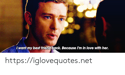 Best Friend, Love, and Best: I want my best friend back. Because I'm in love with her. https://iglovequotes.net