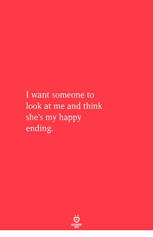 Happy, Happy Ending, and Think: I want someone to  look at me and think  she's my happy  ending.