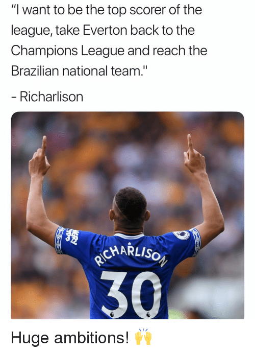 """Everton, Memes, and Champions League: """"I want to be the top scorer of the  league, take Everton back to the  Champions League and reach the  Brazilian national team.""""  Richarlison  304 Huge ambitions! 🙌"""