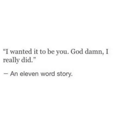 "God, Word, and Wanted: ""I wanted it to be you. God damn, I  really did.""  An eleven word story."
