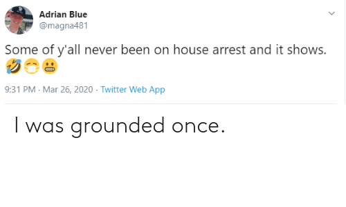 grounded: I was grounded once.