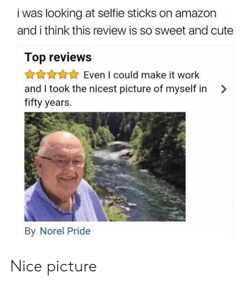 It Work: i was looking at selfie sticks on amazon  and i think this review is so sweet and cute  Top reviews  Even I could make it work  and I took the nicest picture of myself in>  fifty years.  By Norel Pride Nice picture