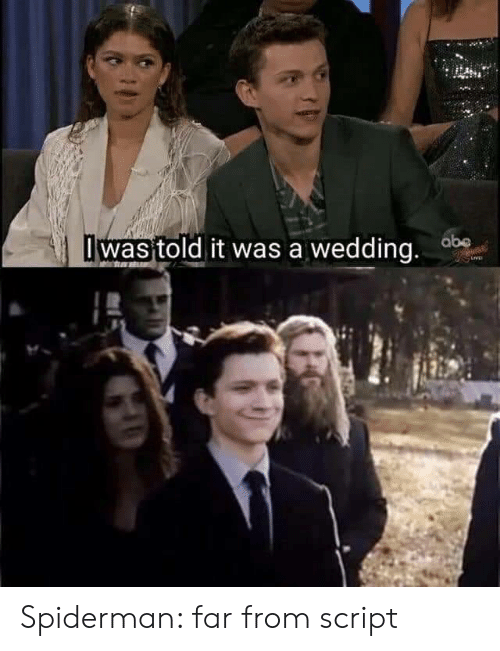 Spiderman, Wedding, and Script: I was told it was a wedding. ab Spiderman: far from script