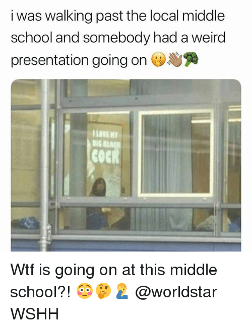 Love, Memes, and School: i was walking past the local middle  school and somebody had a weird  presentation going on Dye  LOVE  COCK Wtf is going on at this middle school?! 😳🤔🤦♂️ @worldstar WSHH