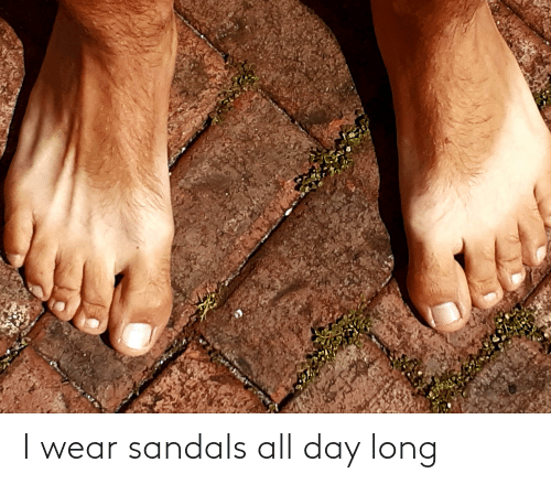All Day Long: I wear sandals all day long