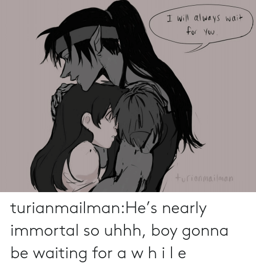 Target, Tumblr, and Blog: I will always wait  for You  turionmailman turianmailman:He's nearly immortal so uhhh, boy gonna be waiting for a w h i l e