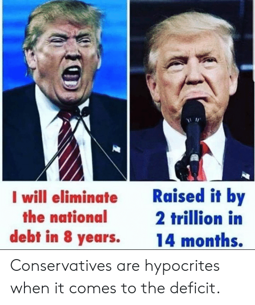 The National, Will, and National Debt: I will eliminate  the national  debt in 8 years.  Raised it by  2 trillion in  14 months. Conservatives are hypocrites when it comes to the deficit.