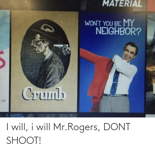 dont: I will, i will Mr.Rogers, DONT SHOOT!