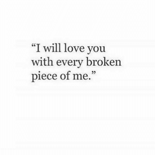 "Love, Will, and You: ""I will love you  with every broken  piece of me""  23"