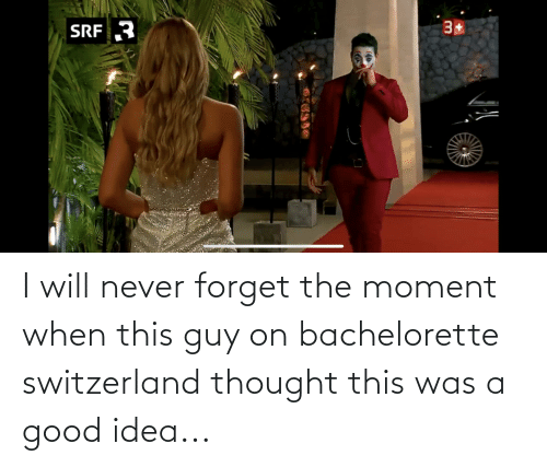 The Moment: I will never forget the moment when this guy on bachelorette switzerland thought this was a good idea...