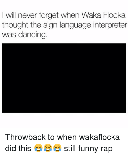 Dancing, Funny, and Memes: I will never forget when Waka Flocka  thought the sign language interpreter  was dancing. Throwback to when wakaflocka did this 😂😂😂 still funny rap