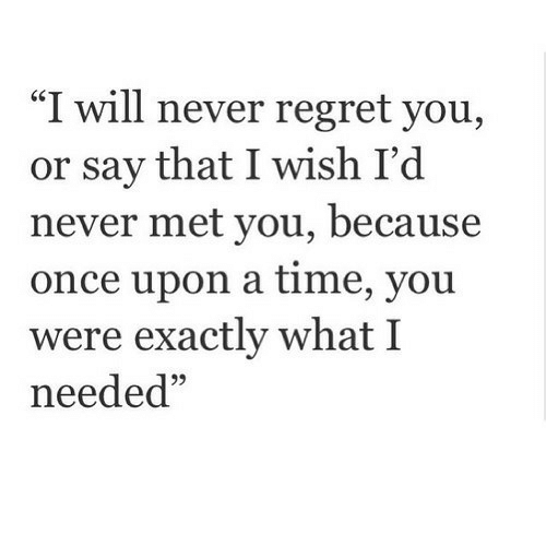"Regret, Once Upon a Time, and Time: ""I will never regret you,  or say that I wish I'd  never met you, because  once upon a time, you  were exactly what I  needed  95"