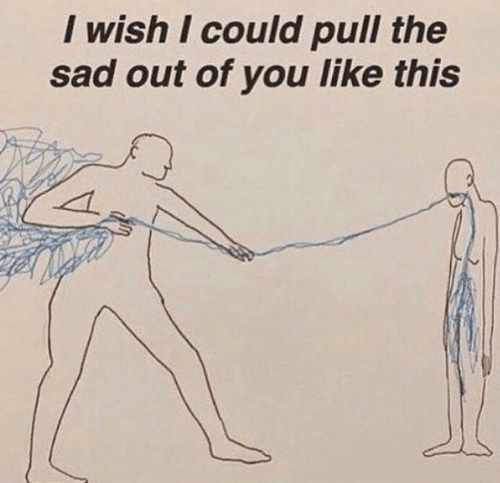 Sad, You, and This: I wish I could pull the  sad out of you like this