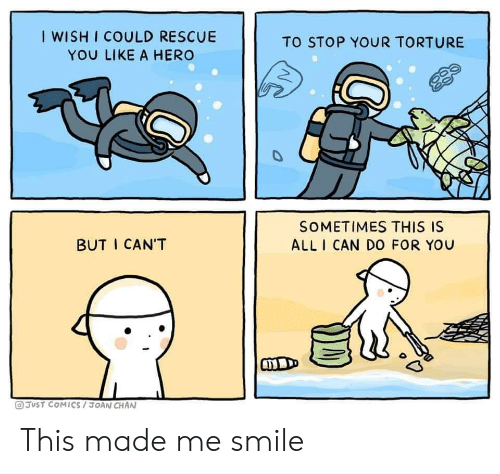 Smile, Cold, and Comics: I WISH I COULD RESCUE  YOU LIKE A HERO  TO STOP YOUR TORTURE  0  SOMETIMES THIS IS  ALL I CAN DO FOR YOU  BUT I CAN'T  COLD  JUST COMICS / JOAN CHAN This made me smile