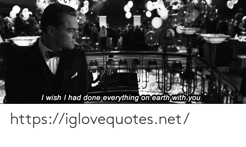 Wish I: I wish I had done everything on earth with you. https://iglovequotes.net/