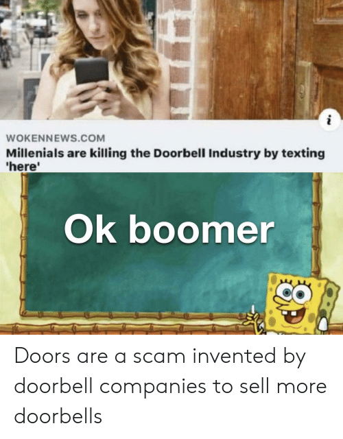 companies: i  WOKENNEWS.COM  Millenials are killing the Doorbell Industry by texting  'here'  Ok boomer Doors are a scam invented by doorbell companies to sell more doorbells