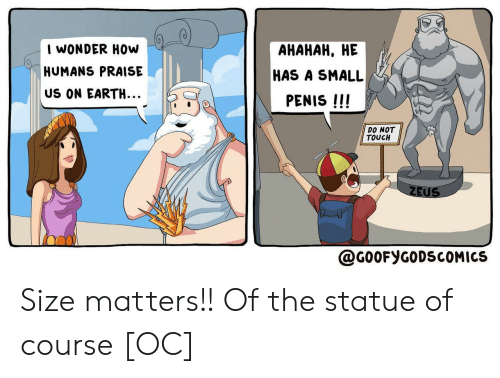Praise: I WONDER HOw  АНАНАН, НЕ  HUMANS PRAISE  HAS A SMALL  US ON EARTH...  PENIS !!!  DO NOT  TOUCH  ZEUS  @G0OFYGODSCOMICS Size matters!! Of the statue of course [OC]