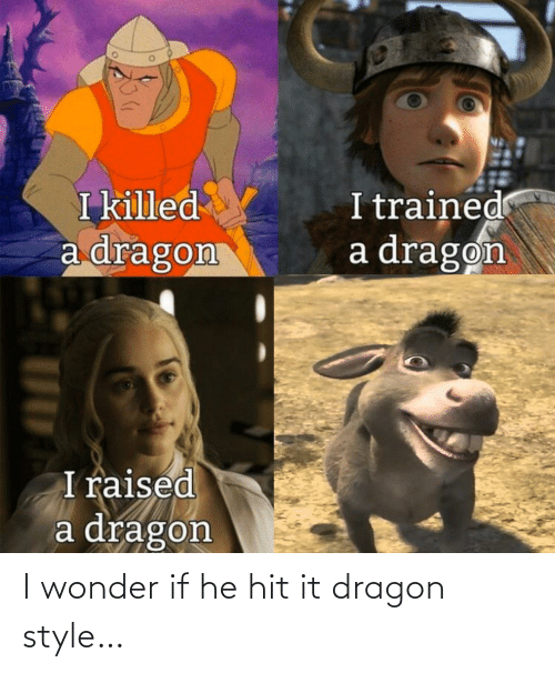 dragon: I wonder if he hit it dragon style…