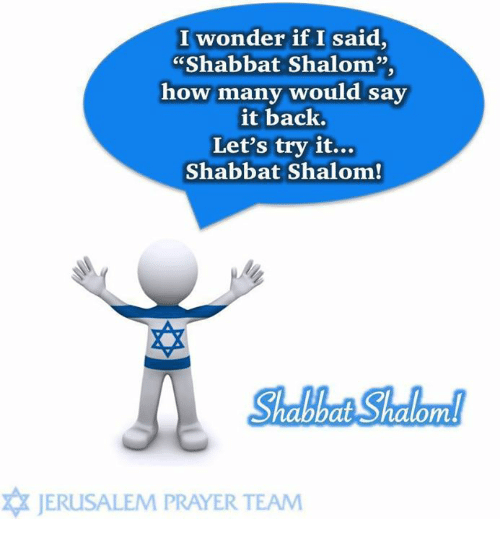 "Memes, Prayer, and Wonder: I wonder if I said,  ""Shabbat Shalom""  how many would sav  it back.  Let's try it...  Shabbat Shalom!  Shabbat Shalom!  JERUSALEM PRAYER TEAM"