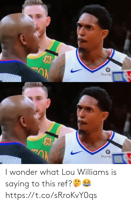saying: I wonder what Lou Williams is saying to this ref?🤔😂 https://t.co/sRroKvY0qs