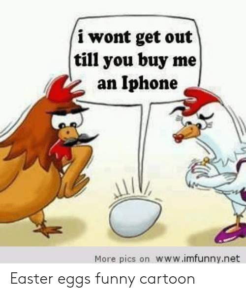 Easter, Funny, and Iphone: i wont get out  till you buy me  an Iphone  More pics on www.imfunny.net Easter eggs funny cartoon