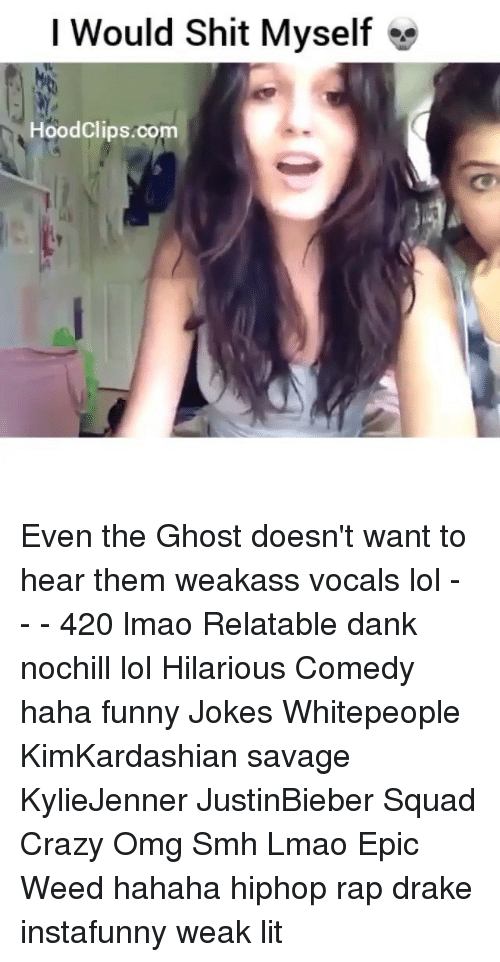 Funny Jokee: I Would Shit Myself e  Hood Clips.com Even the Ghost doesn't want to hear them weakass vocals lol - - - 420 lmao Relatable dank nochill lol Hilarious Comedy haha funny Jokes Whitepeople KimKardashian savage KylieJenner JustinBieber Squad Crazy Omg Smh Lmao Epic Weed hahaha hiphop rap drake instafunny weak lit