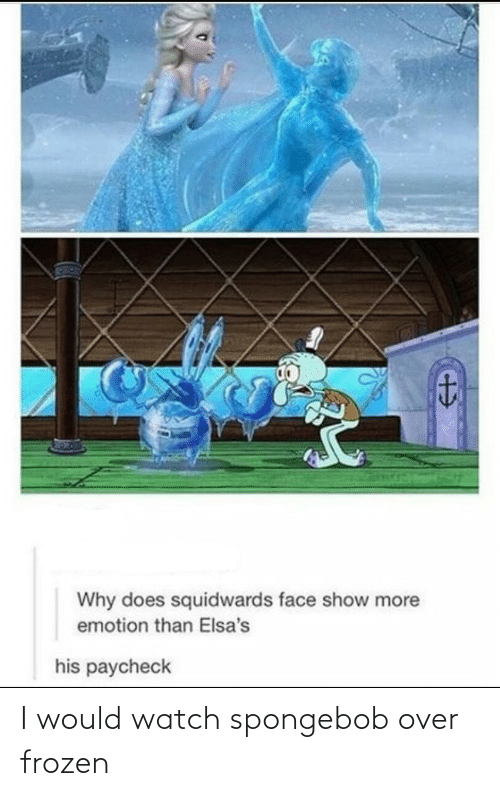 SpongeBob: I would watch spongebob over frozen