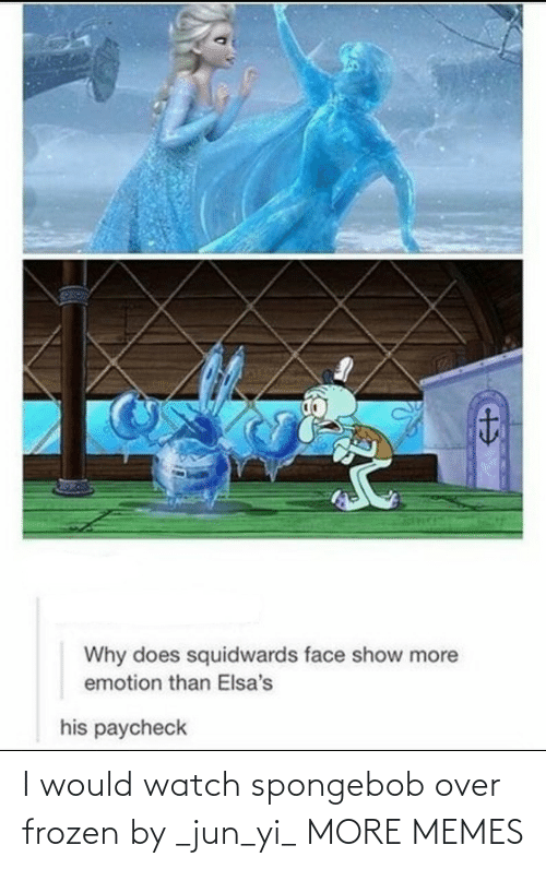 SpongeBob: I would watch spongebob over frozen by _jun_yi_ MORE MEMES