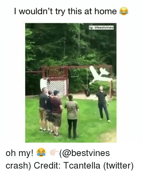 Memes, Twitter, and Home: I wouldn't try this at home  ig, dbestvines oh my! 😂 👉🏻(@bestvines crash) Credit: Tcantella (twitter)