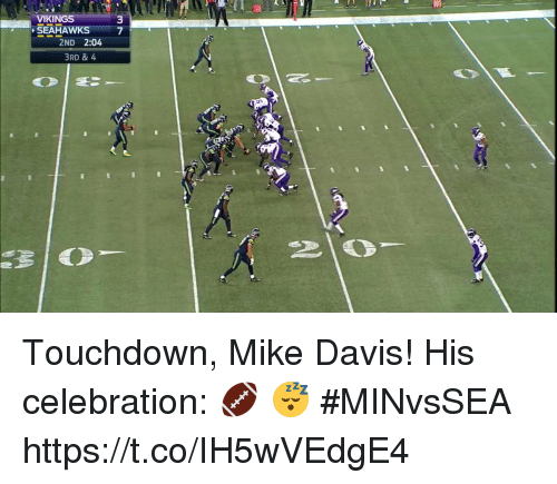 Memes, Vikings, and 🤖: i10  VIKINGS  3  SEAHAWKS7  2ND 2:04  3RD & 4 Touchdown, Mike Davis!  His celebration: 🏈 😴  #MINvsSEA https://t.co/IH5wVEdgE4