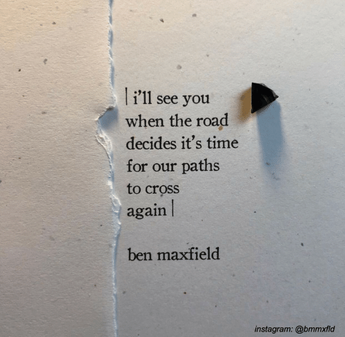 Instagram, Cross, and Time: i1l see you  when the road  decides it's time  for our paths  to cross  again |  ben maxfield  instagram:@bmmxfld