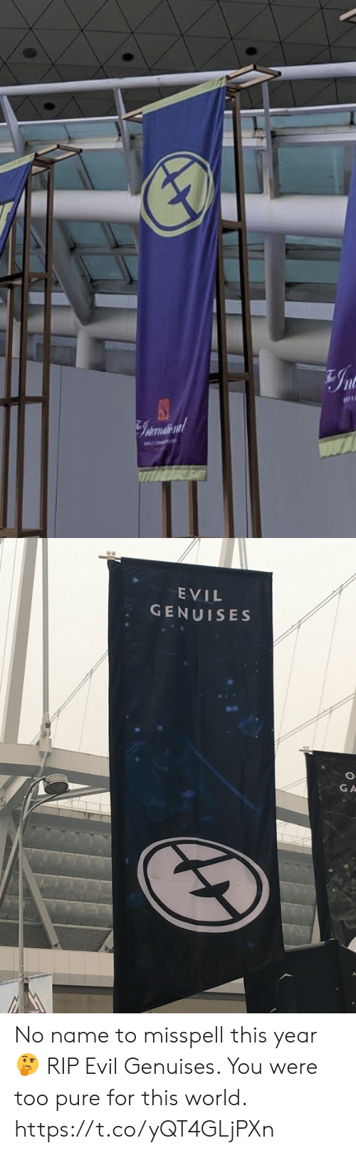 Memes, World, and Evil: IA   EVIL  GENUISES  GA No name to misspell this year 🤔  RIP Evil Genuises. You were too pure for this world. https://t.co/yQT4GLjPXn