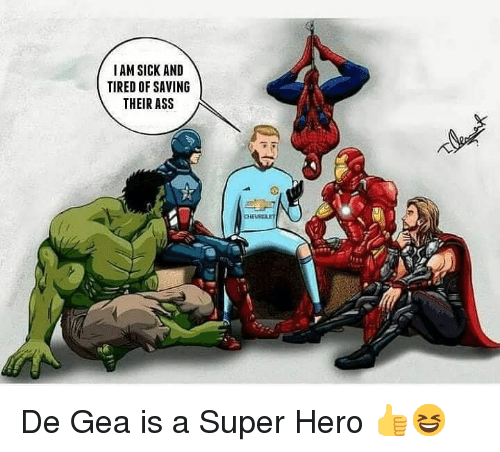 Ass, Memes, and Sick: IAM SICK AND  TIRED OF SAVING  THEIR ASS De Gea is a Super Hero 👍😆