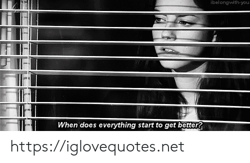 Net, You, and Href: ibelongwith-you  When does everything start to get better? https://iglovequotes.net