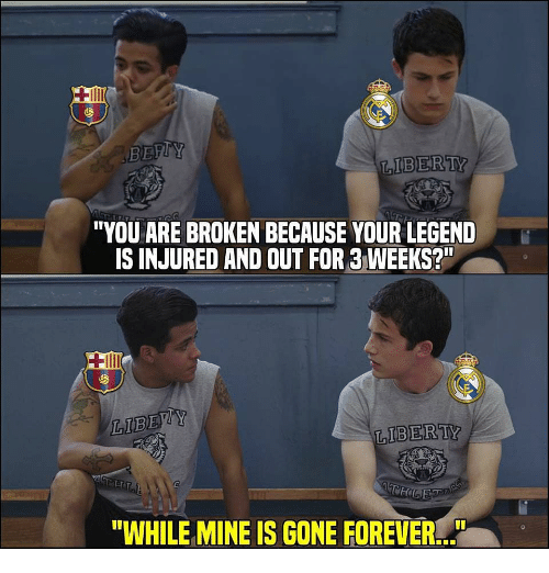 "Memes, Forever, and 🤖: IBERTY  ""YOU ARE BROKEN BECAUSE YOUR LEGEND  IS INJURED AND OUT FOR 3 WEEKS?  ""WHILE MINE IS GONE FOREVER..."