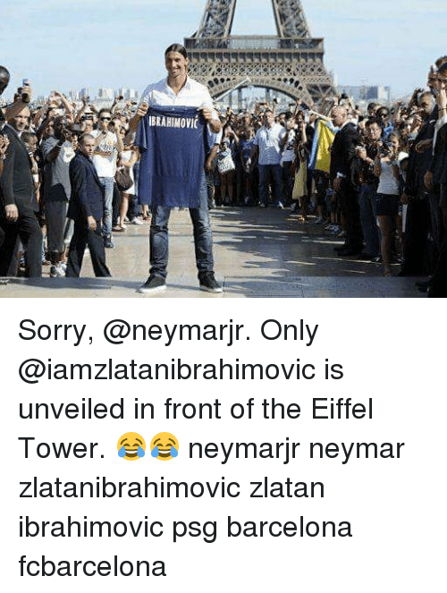 Eiffel Towered: IBRAHIMOVIC Sorry, @neymarjr. Only @iamzlatanibrahimovic is unveiled in front of the Eiffel Tower. 😂😂 neymarjr neymar zlatanibrahimovic zlatan ibrahimovic psg barcelona fcbarcelona