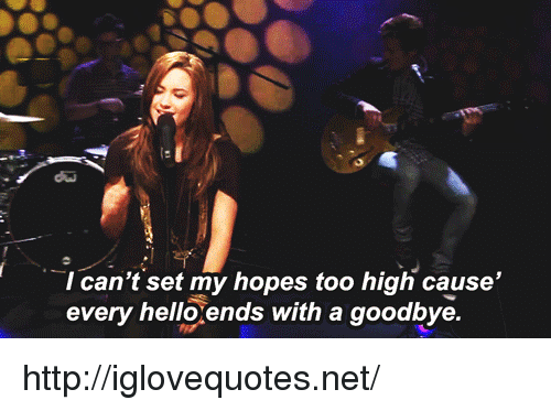 Http, Too High, and Net: Ican't set my hopes too high cause'  every helloends with a goodbye. http://iglovequotes.net/