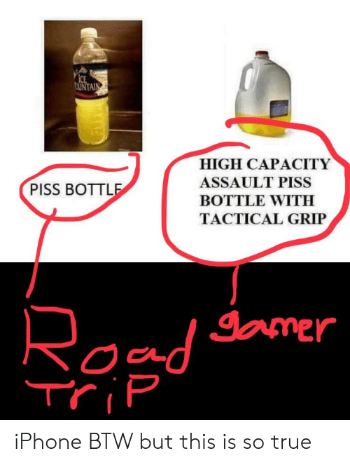 Iphone, True, and Ice: ICE  HIGH CAPACITY  ASSAULT PISS  BOTTLE WITH  TACTICAL GRIP  PISS BOTTL  Jamer iPhone BTW but this is so true