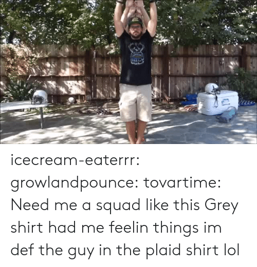 Lol, Squad, and Target: icecream-eaterrr: growlandpounce:  tovartime:  Need me a squad like this  Grey shirt had me feelin things  im def the guy in the plaid shirt lol