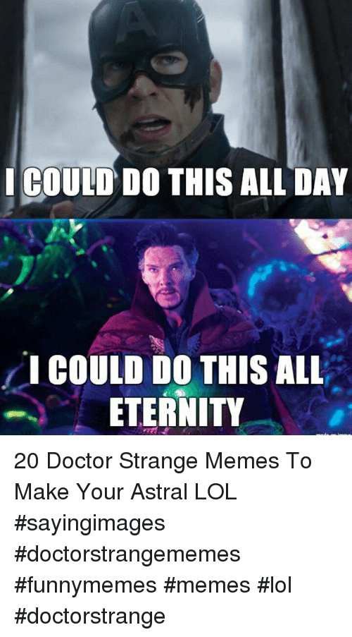 """Doctor, Lol, and Memes: ICOUID DO THIS ALL DAY  """" I COULD DO THIS ALL  ETERNITY 20 Doctor Strange Memes To Make Your Astral LOL #sayingimages #doctorstrangememes #funnymemes #memes #lol #doctorstrange"""