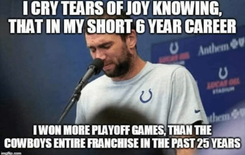 Dallas Cowboys, Nfl, and Games: ICRY TEARS OF JOY KNOWING,  THAT IN MY SHORT 6 YEAR CAREER  Anthem  LUCAS O  IWON MORE PLAYOFF GAMES, THAN THE  them &  COWBOYS ENTIRE FRANCHISE IN THE PAST 25 YEARS