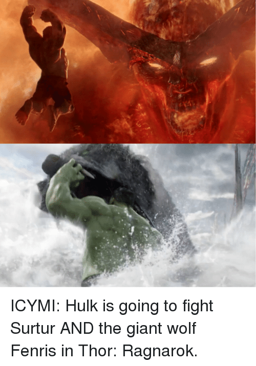 Memes, Hulk, and Giant: ICYMI: Hulk is going to fight Surtur AND the giant wolf Fenris in Thor: Ragnarok.