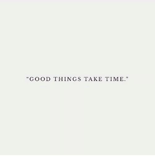 Good, Time, and  Things: id  GOOD THINGS TAKE TIME.  31