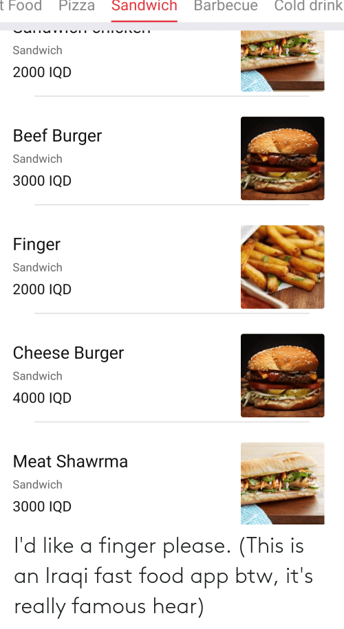 Iraqi: I'd like a finger please. (This is an Iraqi fast food app btw, it's really famous hear)