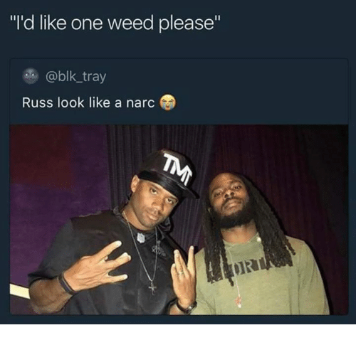"""Narcing: """"I'd like one weed please""""  @blk tray  Russ look like a narc"""