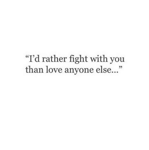 """Love, Fight, and You: """"I'd rather fight with you  than love anyone else..."""""""