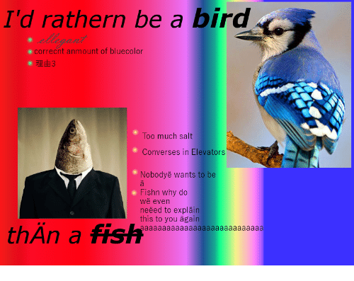 elevators: I'd rathern be a bird  o correcnt anmount of bluecolor  O 3  Too much salt  Converses in Elevators  Nobodyë wants to be  Fishn why do  wë even  neëed to expläin  this to you ägain  thÄn a fish