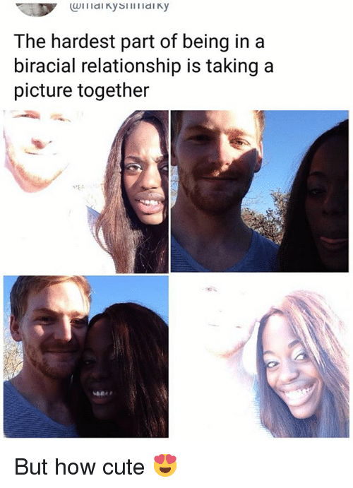 Cute, Memes, and Biracial: Idi KySiaiky  The hardest part of being ina  biracial relationship is takinga  picture together But how cute 😍