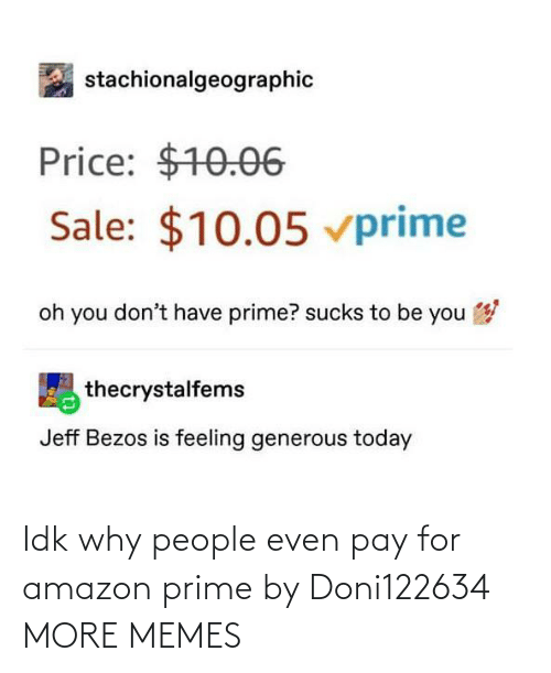 prime: Idk why people even pay for amazon prime by Doni122634 MORE MEMES