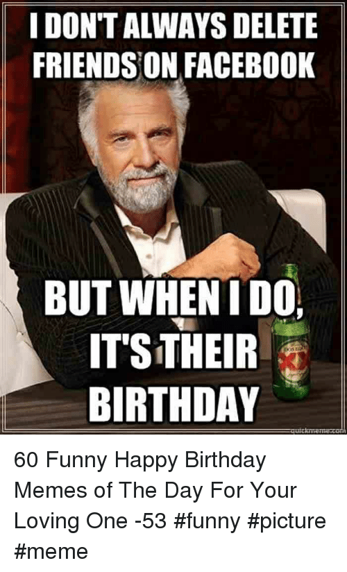 Birthday Facebook And Funny IDONT ALWAYS DELETE FRIENDSON FACEBOOK BUT WHENIDO